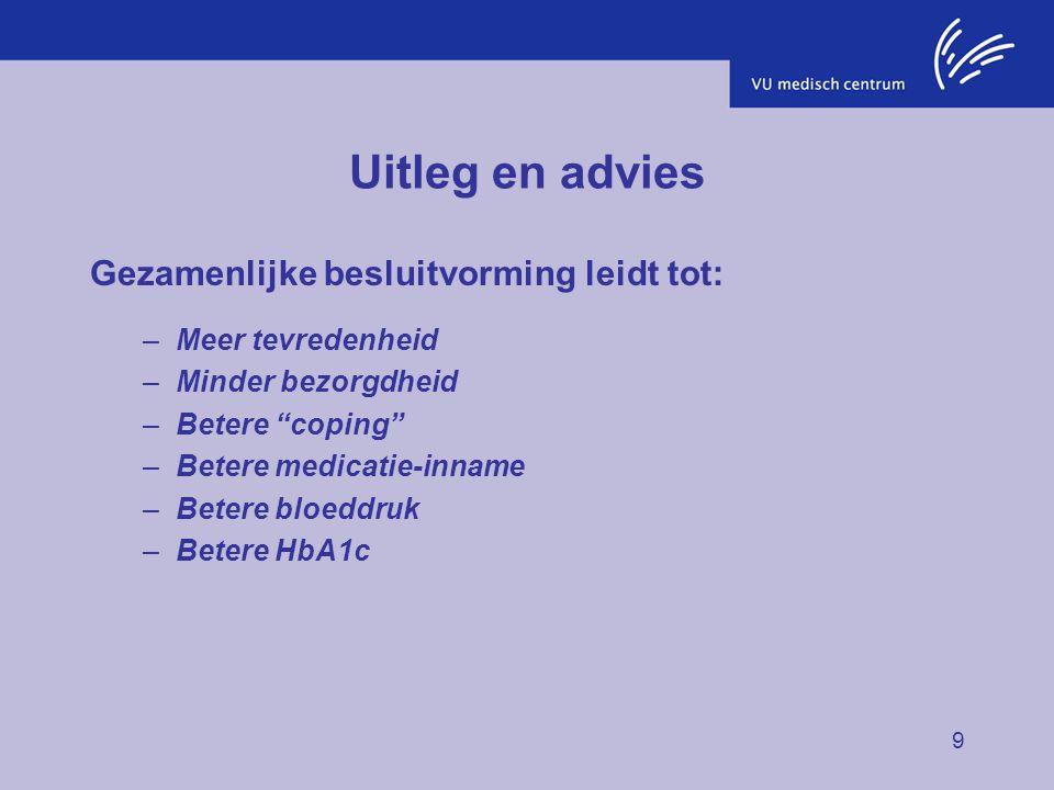 """9 Uitleg en advies Gezamenlijke besluitvorming leidt tot: –Meer tevredenheid –Minder bezorgdheid –Betere """"coping"""" –Betere medicatie-inname –Betere blo"""