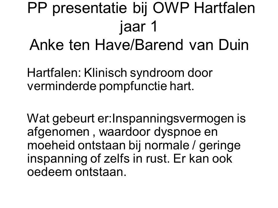PP presentatie bij OWP Hartfalen jaar 1 Anke ten Have/Barend van Duin Hartfalen: Klinisch syndroom door verminderde pompfunctie hart. Wat gebeurt er:I