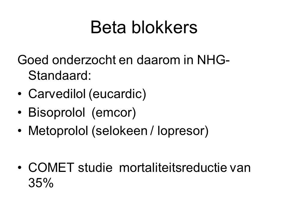 Beta blokkers Goed onderzocht en daarom in NHG- Standaard: Carvedilol (eucardic) Bisoprolol (emcor) Metoprolol (selokeen / lopresor) COMET studie mort