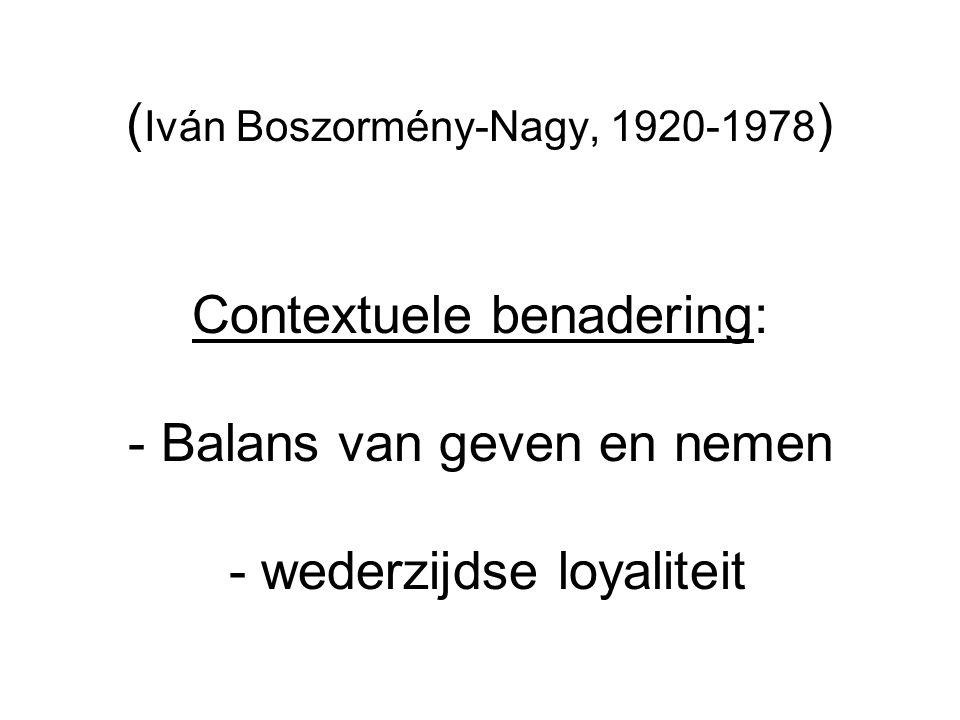( Iván Boszormény-Nagy, 1920-1978 ) Contextuele benadering: - Balans van geven en nemen - wederzijdse loyaliteit