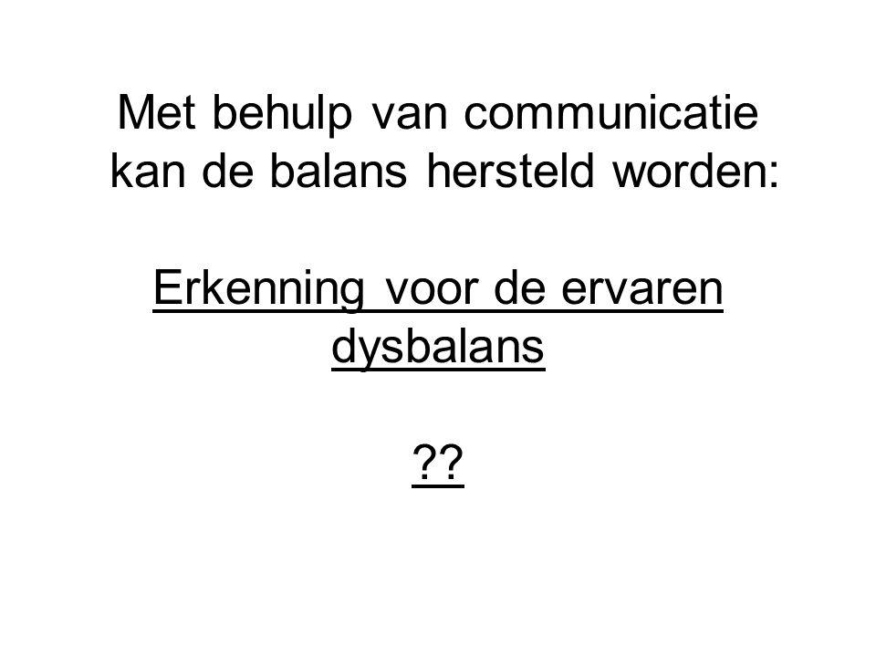 Met behulp van communicatie kan de balans hersteld worden: Erkenning voor de ervaren dysbalans ??