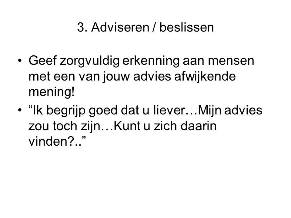 """3. Adviseren / beslissen Geef zorgvuldig erkenning aan mensen met een van jouw advies afwijkende mening! """"Ik begrijp goed dat u liever…Mijn advies zou"""