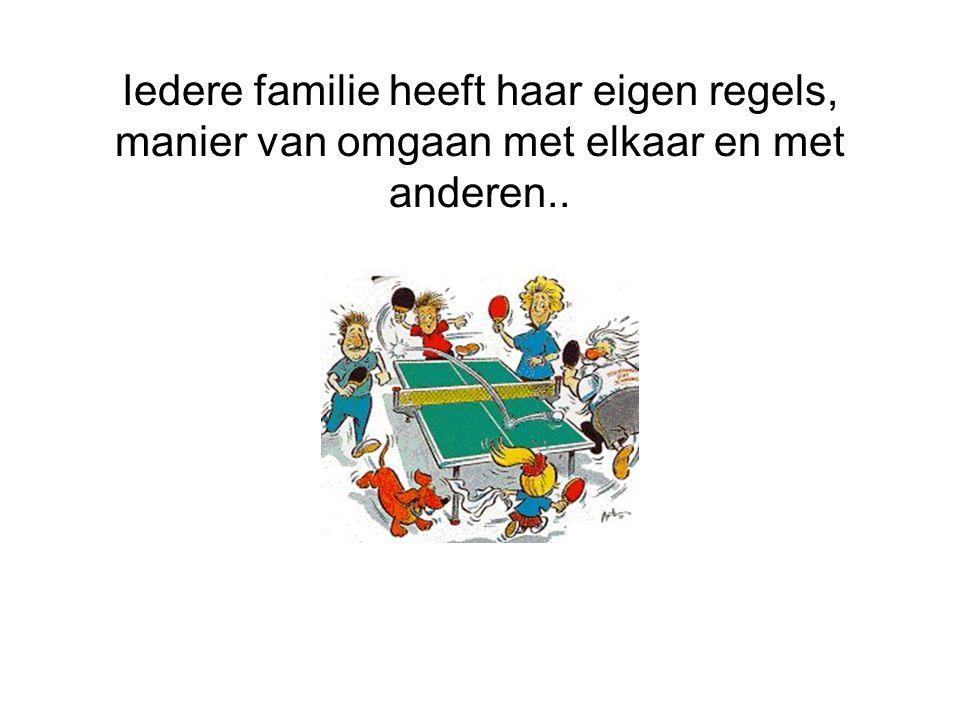 Iedere familie heeft haar eigen regels, manier van omgaan met elkaar en met anderen..