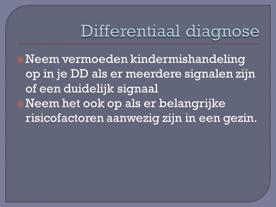  Neem vermoeden kindermishandeling op in je DD als er meerdere signalen zijn of een duidelijk signaal  Neem het ook op als er belangrijke risicofactoren aanwezig zijn in een gezin.