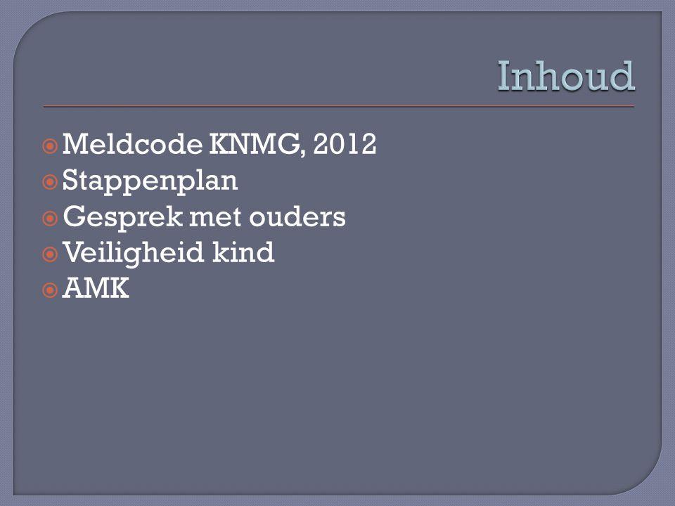  Meldcode KNMG, 2012  Stappenplan  Gesprek met ouders  Veiligheid kind  AMK