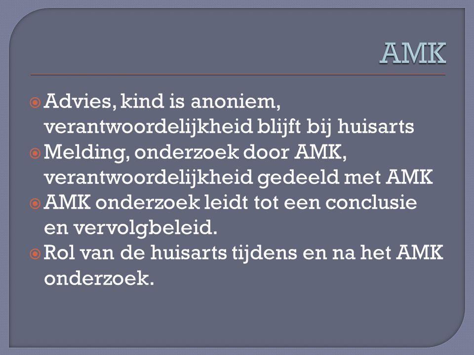  Advies, kind is anoniem, verantwoordelijkheid blijft bij huisarts  Melding, onderzoek door AMK, verantwoordelijkheid gedeeld met AMK  AMK onderzoe