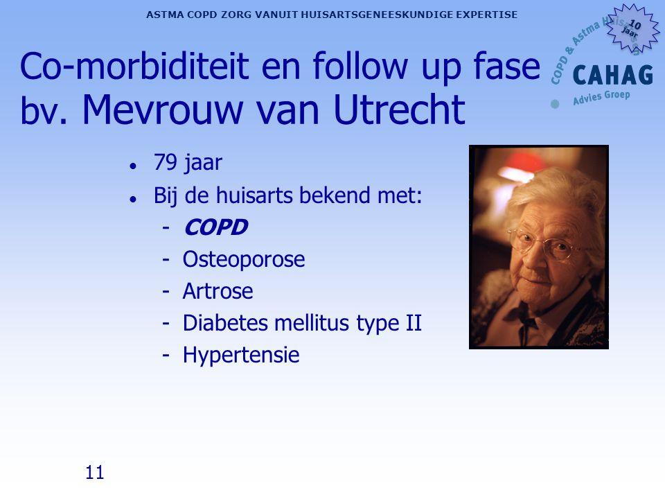 11 ASTMA COPD ZORG VANUIT HUISARTSGENEESKUNDIGE EXPERTISE 10 jaar 10 jaar Co-morbiditeit en follow up fase bv. Mevrouw van Utrecht l 79 jaar l Bij de