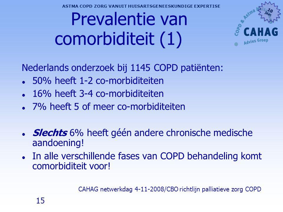 15 ASTMA COPD ZORG VANUIT HUISARTSGENEESKUNDIGE EXPERTISE 10 jaar 10 jaar Prevalentie van comorbiditeit (1) Nederlands onderzoek bij 1145 COPD patiënt