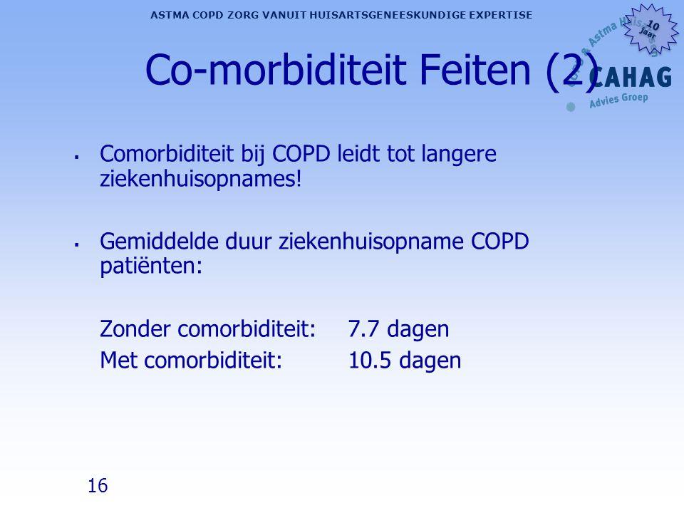 16 ASTMA COPD ZORG VANUIT HUISARTSGENEESKUNDIGE EXPERTISE 10 jaar 10 jaar Co-morbiditeit Feiten (2)  Comorbiditeit bij COPD leidt tot langere ziekenh