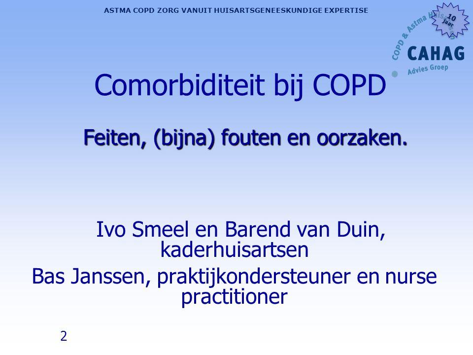 23 ASTMA COPD ZORG VANUIT HUISARTSGENEESKUNDIGE EXPERTISE 10 jaar 10 jaar Co-morbiditeiten, meer in detail l Cardiovasculair l Pneumonie/longembolie l Longkanker, l Diabetes l Osteoporose l Ondergewicht en overgewicht l Angst/depressie