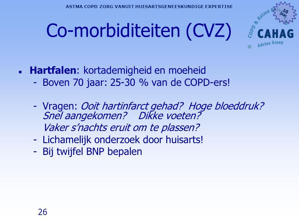 26 ASTMA COPD ZORG VANUIT HUISARTSGENEESKUNDIGE EXPERTISE 10 jaar 10 jaar Co-morbiditeiten (CVZ) l Hartfalen: kortademigheid en moeheid -Boven 70 jaar