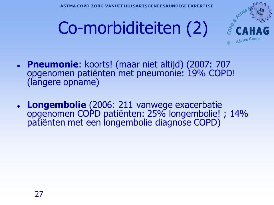 27 ASTMA COPD ZORG VANUIT HUISARTSGENEESKUNDIGE EXPERTISE 10 jaar 10 jaar Co-morbiditeiten (2) l Pneumonie: koorts! (maar niet altijd) (2007: 707 opge