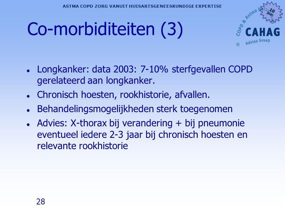 28 ASTMA COPD ZORG VANUIT HUISARTSGENEESKUNDIGE EXPERTISE 10 jaar 10 jaar Co-morbiditeiten (3) l Longkanker: data 2003: 7-10% sterfgevallen COPD gerel