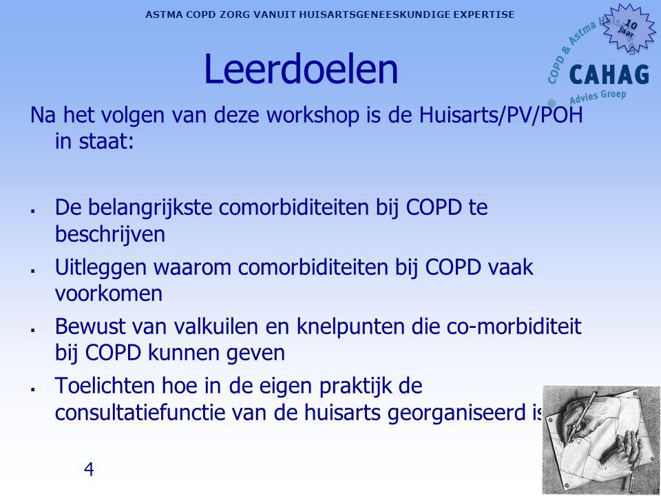 4 ASTMA COPD ZORG VANUIT HUISARTSGENEESKUNDIGE EXPERTISE 10 jaar 10 jaar Leerdoelen Na het volgen van deze workshop is de Huisarts/PV/POH in staat: 