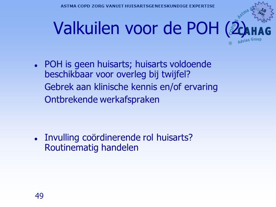 49 ASTMA COPD ZORG VANUIT HUISARTSGENEESKUNDIGE EXPERTISE 10 jaar 10 jaar Valkuilen voor de POH (2) l POH is geen huisarts; huisarts voldoende beschik