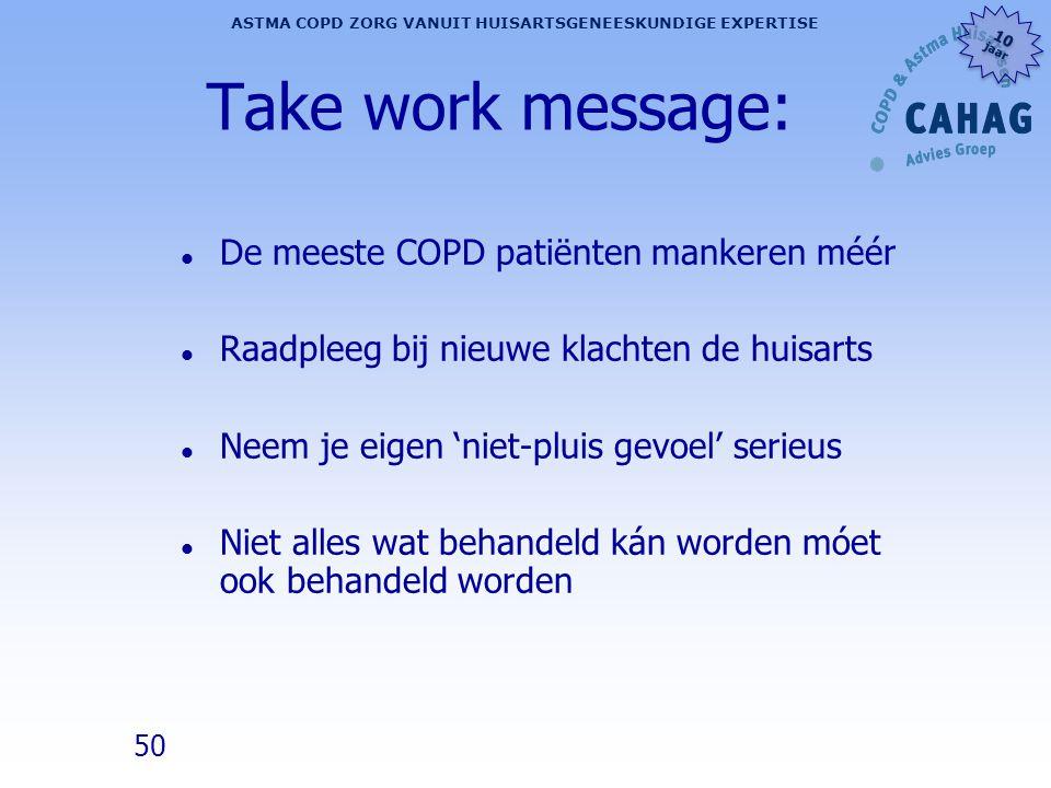 50 ASTMA COPD ZORG VANUIT HUISARTSGENEESKUNDIGE EXPERTISE 10 jaar 10 jaar Take work message: l De meeste COPD patiënten mankeren méér l Raadpleeg bij