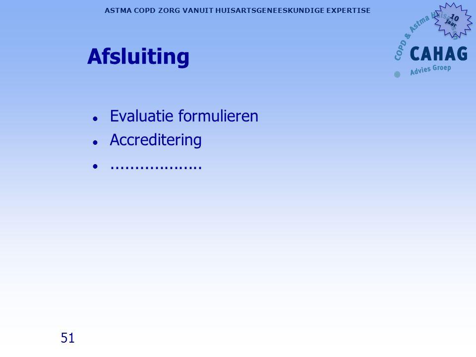 51 ASTMA COPD ZORG VANUIT HUISARTSGENEESKUNDIGE EXPERTISE 10 jaar 10 jaar Afsluiting l Evaluatie formulieren l Accreditering l...................