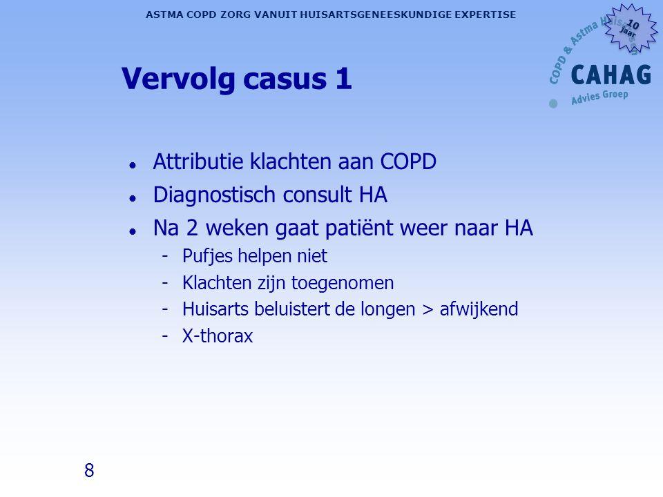 8 ASTMA COPD ZORG VANUIT HUISARTSGENEESKUNDIGE EXPERTISE 10 jaar 10 jaar Vervolg casus 1 l Attributie klachten aan COPD l Diagnostisch consult HA l Na