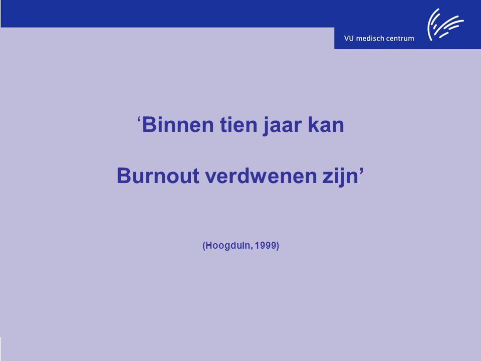 'Uit een groot onderzoek in 2006 komt naar voren dat zelfs één op de vijf Nederlandse artsen in opleiding (aios) voldoet aan de criteria voor een Burn out' Tijdschrift voor Medisch Onderwijs, febr 2009