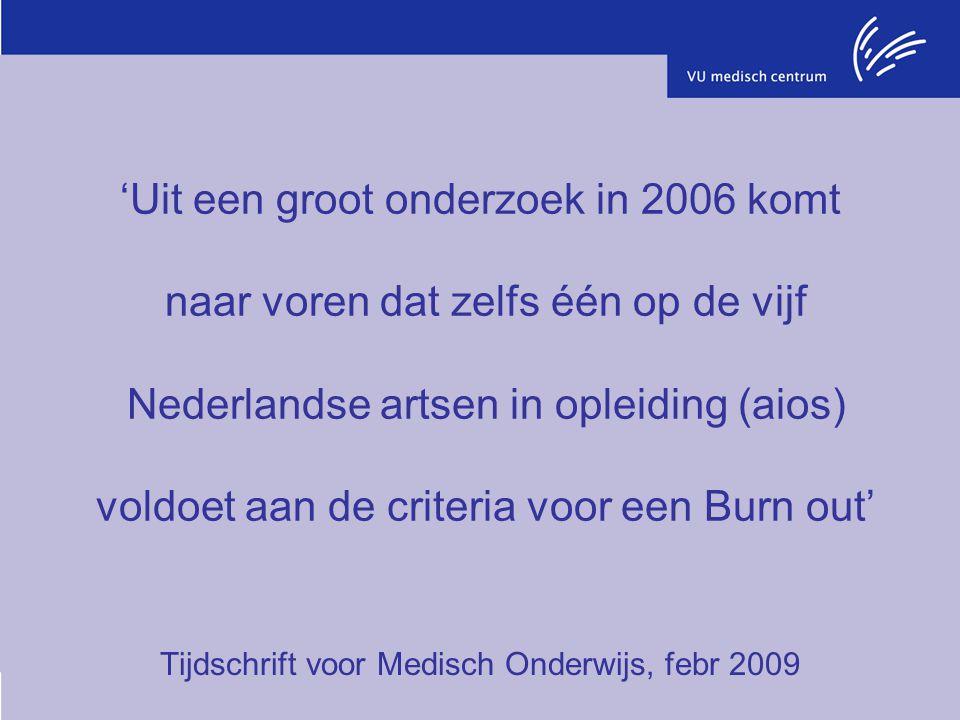 'Uit een groot onderzoek in 2006 komt naar voren dat zelfs één op de vijf Nederlandse artsen in opleiding (aios) voldoet aan de criteria voor een Burn