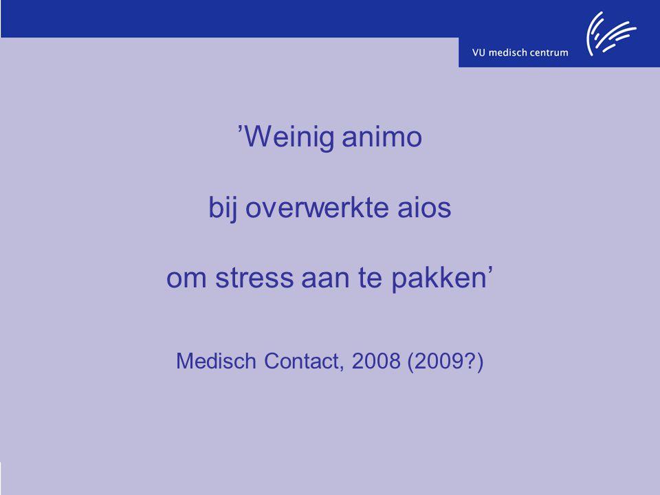 'Weinig animo bij overwerkte aios om stress aan te pakken' Medisch Contact, 2008 (2009?)