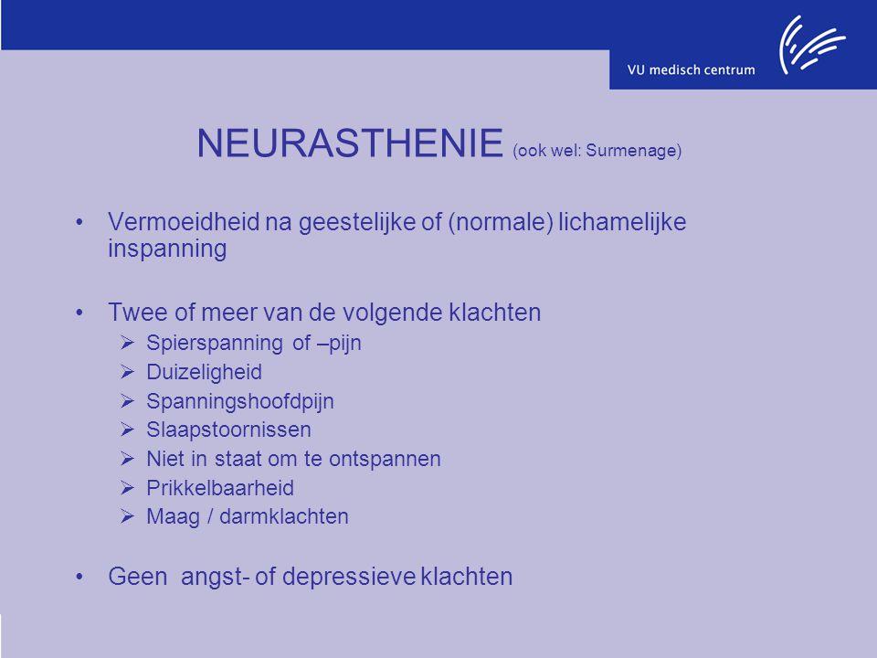 NEURASTHENIE (ook wel: Surmenage) Vermoeidheid na geestelijke of (normale) lichamelijke inspanning Twee of meer van de volgende klachten  Spierspanni
