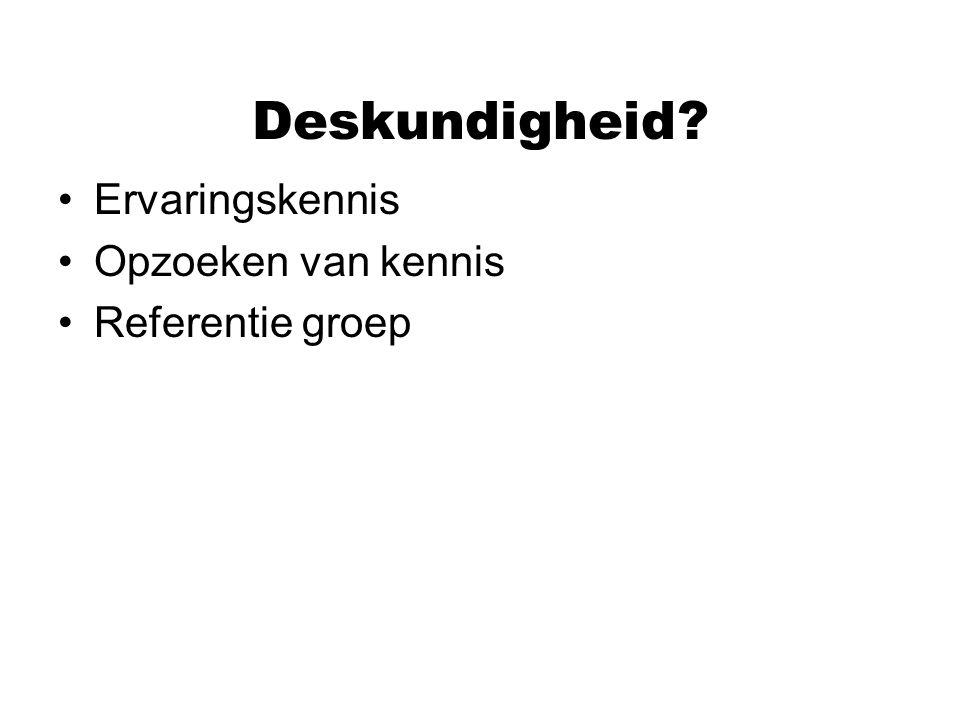 Deskundigheid? Ervaringskennis Opzoeken van kennis Referentie groep