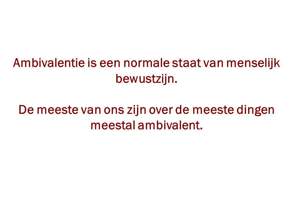 Ambivalentie is een normale staat van menselijk bewustzijn.