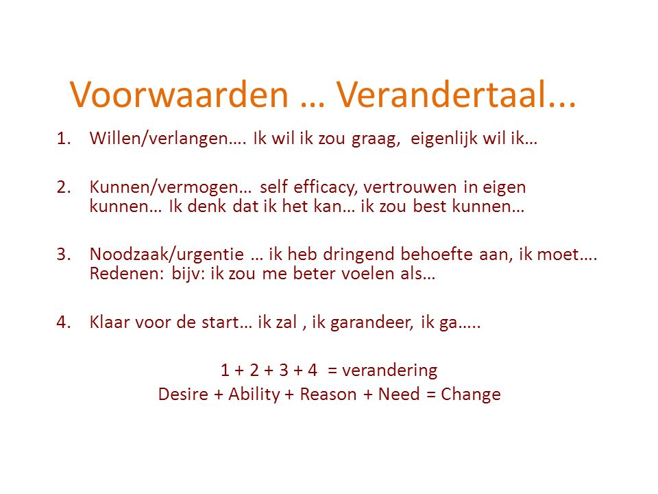 Voorwaarden … Verandertaal...1.Willen/verlangen….