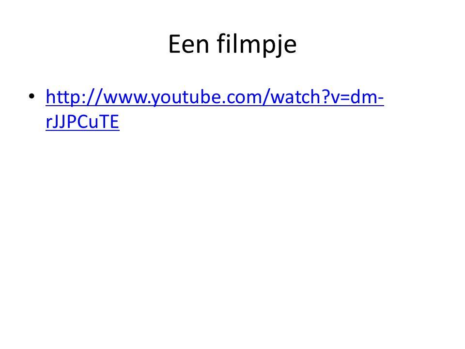 Een filmpje http://www.youtube.com/watch?v=dm- rJJPCuTE http://www.youtube.com/watch?v=dm- rJJPCuTE