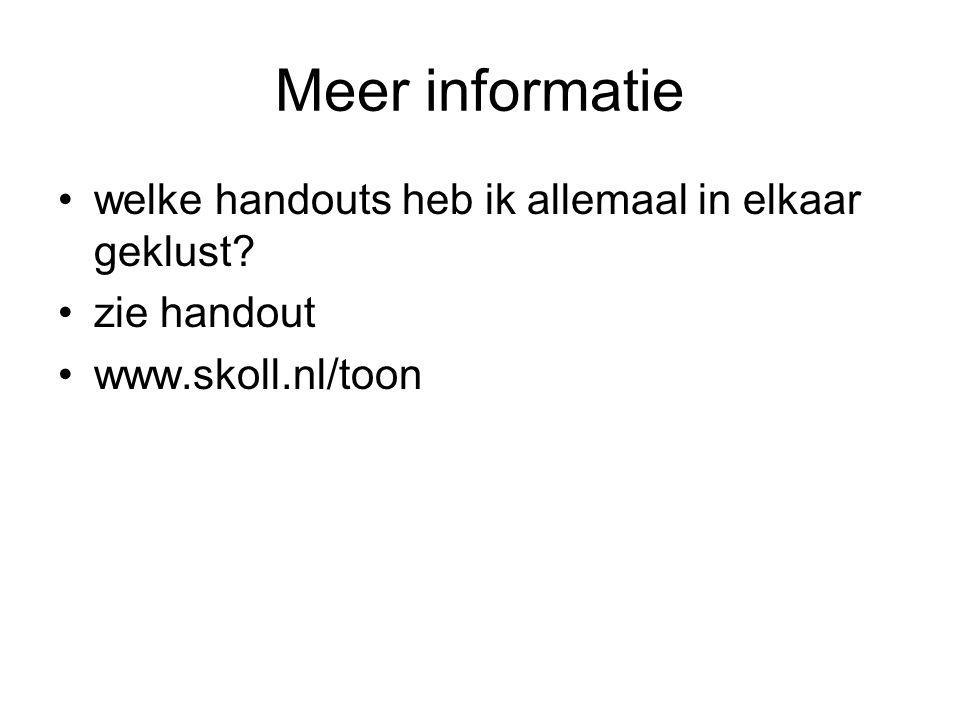 Meer informatie welke handouts heb ik allemaal in elkaar geklust zie handout www.skoll.nl/toon
