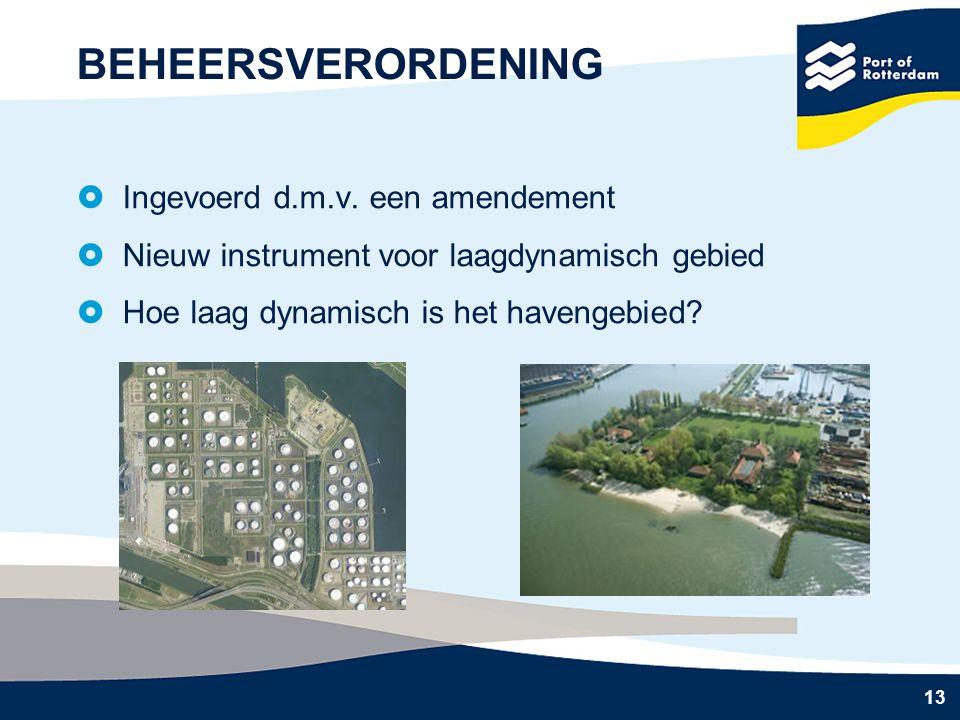 13 BEHEERSVERORDENING  Ingevoerd d.m.v. een amendement  Nieuw instrument voor laagdynamisch gebied  Hoe laag dynamisch is het havengebied?