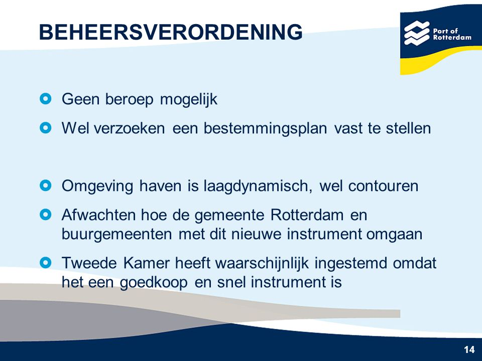 14 BEHEERSVERORDENING  Geen beroep mogelijk  Wel verzoeken een bestemmingsplan vast te stellen  Omgeving haven is laagdynamisch, wel contouren  Af
