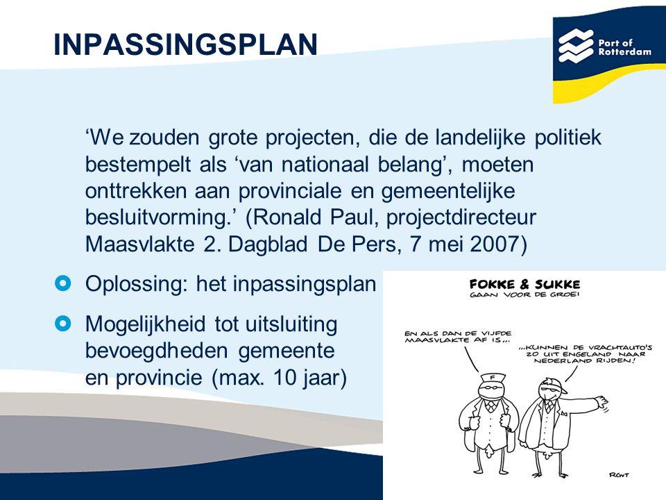 24 INPASSINGSPLAN 'We zouden grote projecten, die de landelijke politiek bestempelt als 'van nationaal belang', moeten onttrekken aan provinciale en gemeentelijke besluitvorming.' (Ronald Paul, projectdirecteur Maasvlakte 2.
