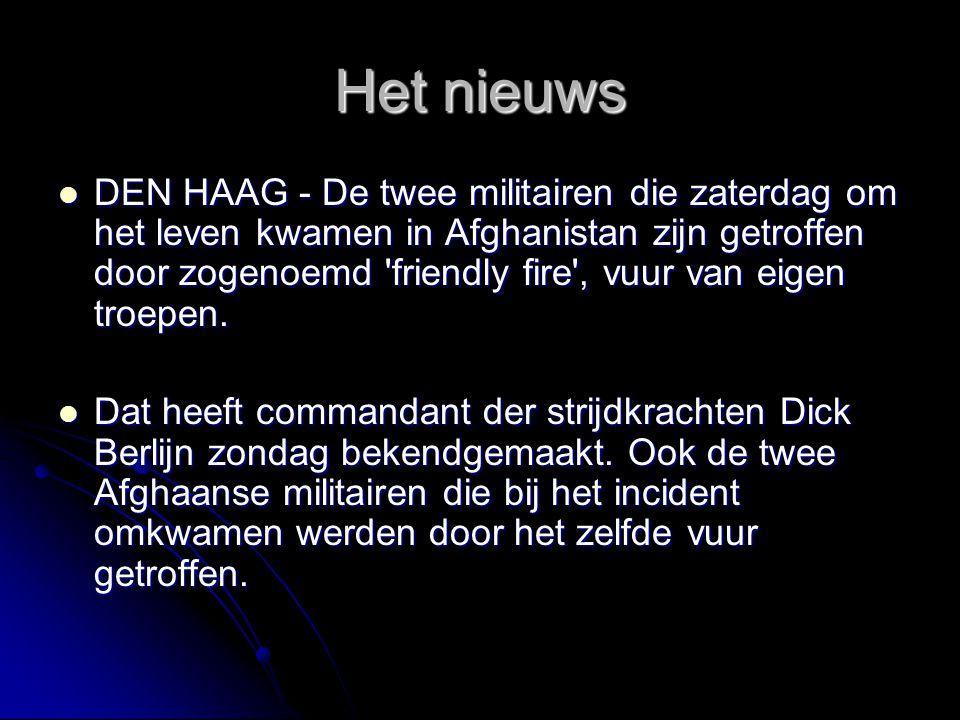 Het nieuws DEN HAAG - De twee militairen die zaterdag om het leven kwamen in Afghanistan zijn getroffen door zogenoemd friendly fire , vuur van eigen troepen.