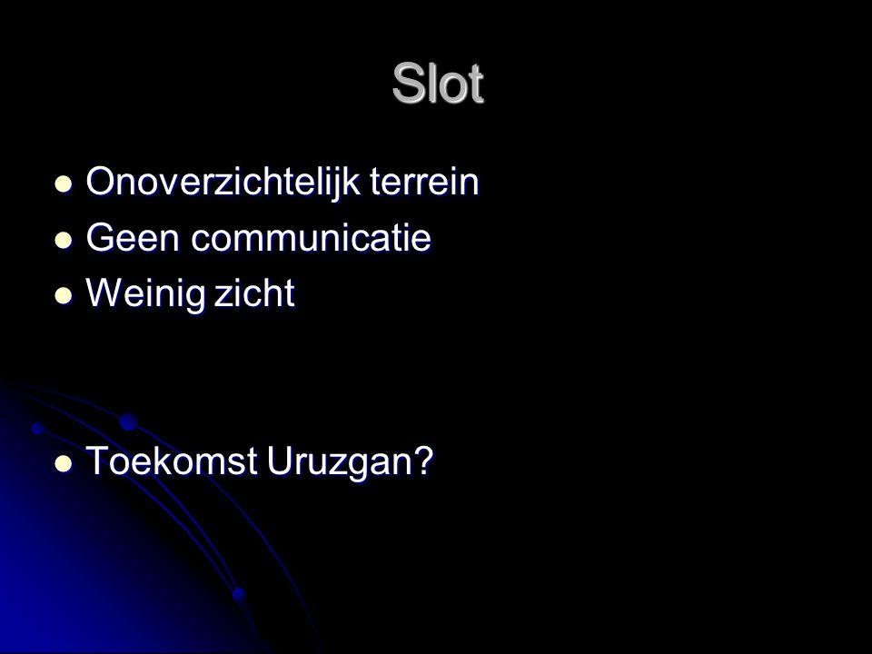 Slot Onoverzichtelijk terrein Geen communicatie Weinig zicht Toekomst Uruzgan