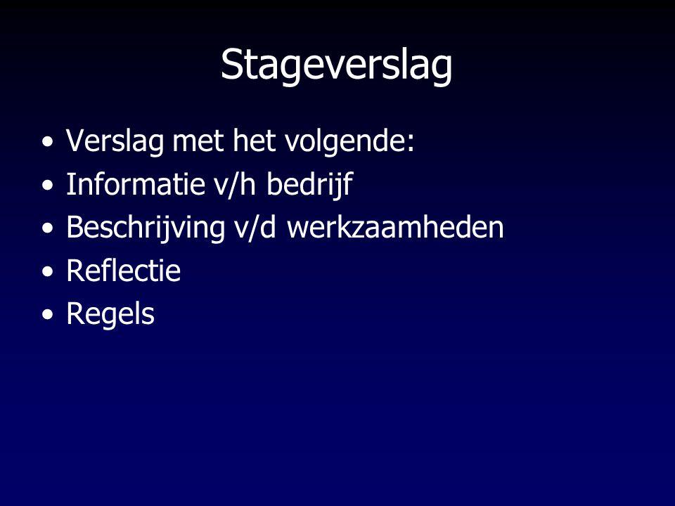 Stageverslag Verslag met het volgende: Informatie v/h bedrijf Beschrijving v/d werkzaamheden Reflectie Regels