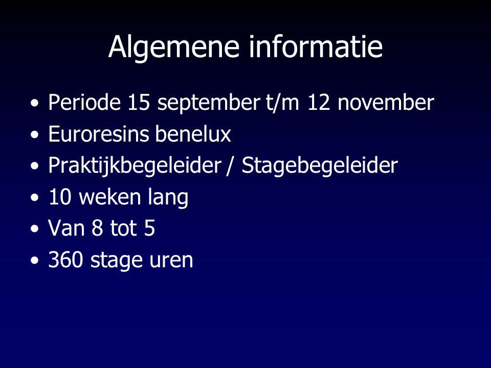 Algemene informatie Periode 15 september t/m 12 november Euroresins benelux Praktijkbegeleider / Stagebegeleider 10 weken lang Van 8 tot 5 360 stage u