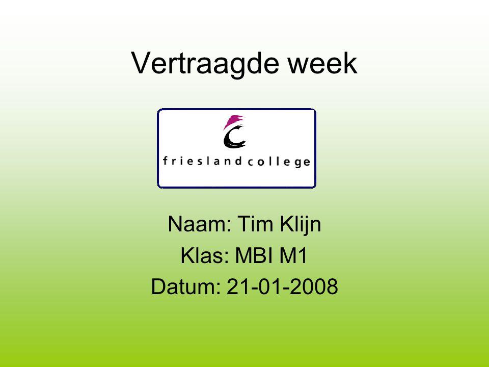Vertraagde week Naam: Tim Klijn Klas: MBI M1 Datum: 21-01-2008