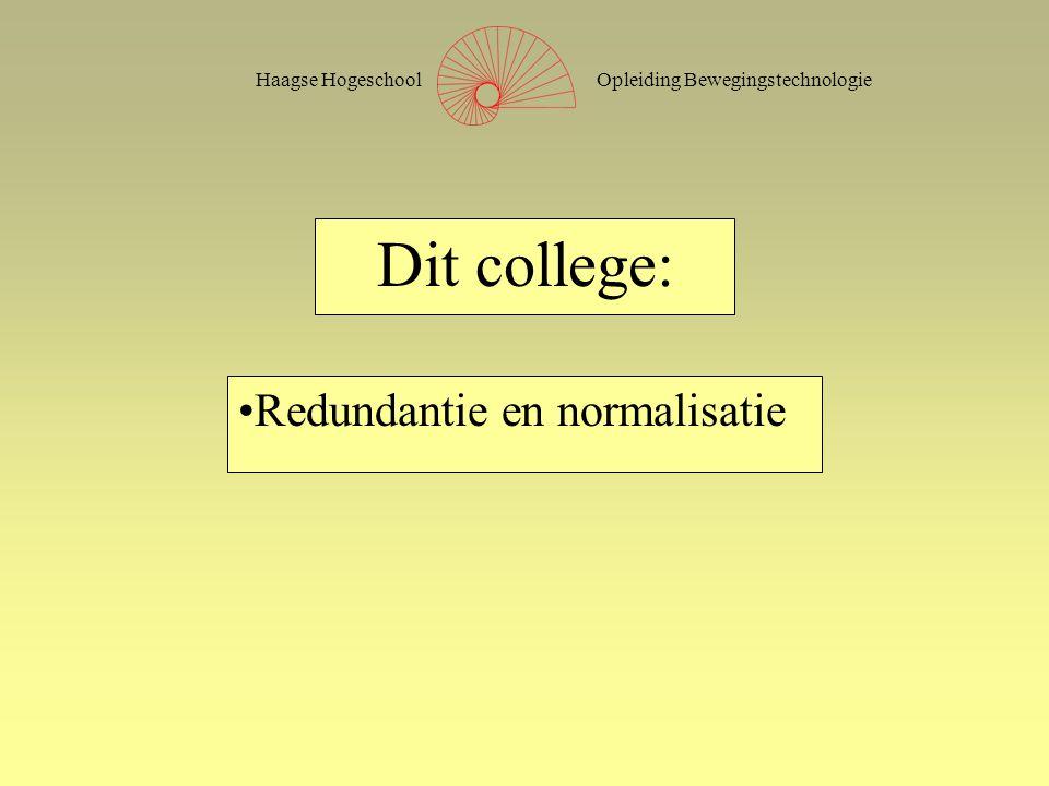 Opleiding BewegingstechnologieHaagse Hogeschool Redundantie en normalisatie Dit college:
