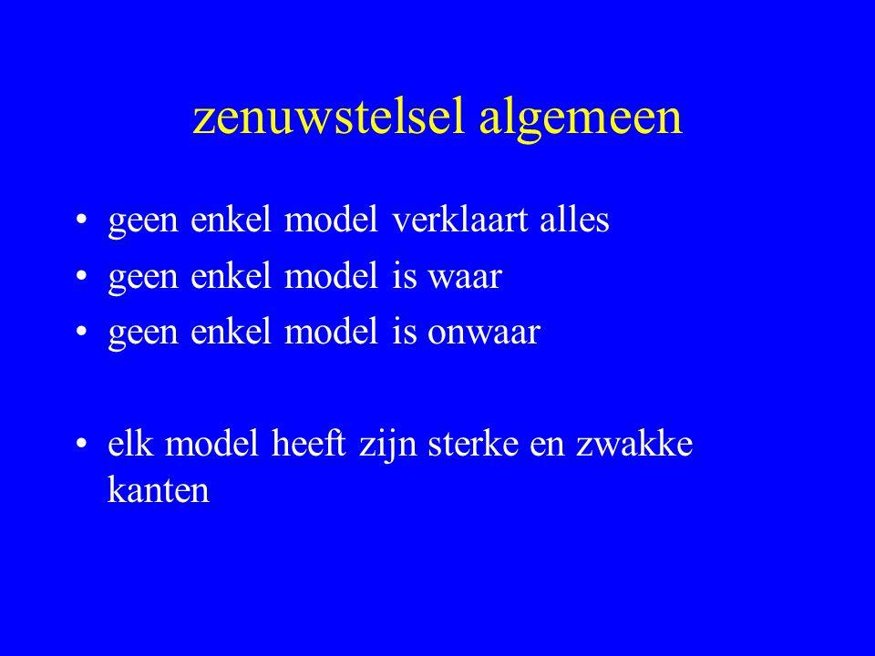 zenuwstelsel algemeen geen enkel model verklaart alles geen enkel model is waar geen enkel model is onwaar elk model heeft zijn sterke en zwakke kante
