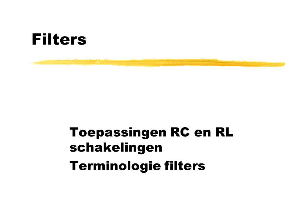 Filters Toepassingen RC en RL schakelingen Terminologie filters