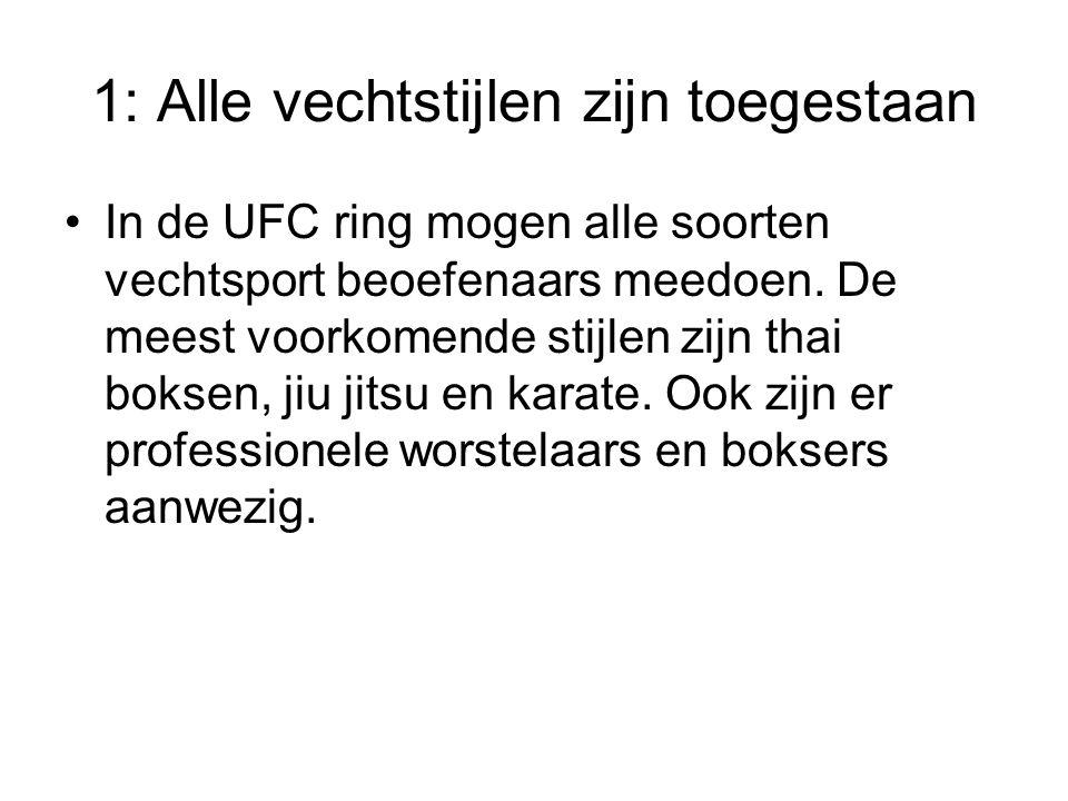 1: Alle vechtstijlen zijn toegestaan In de UFC ring mogen alle soorten vechtsport beoefenaars meedoen.