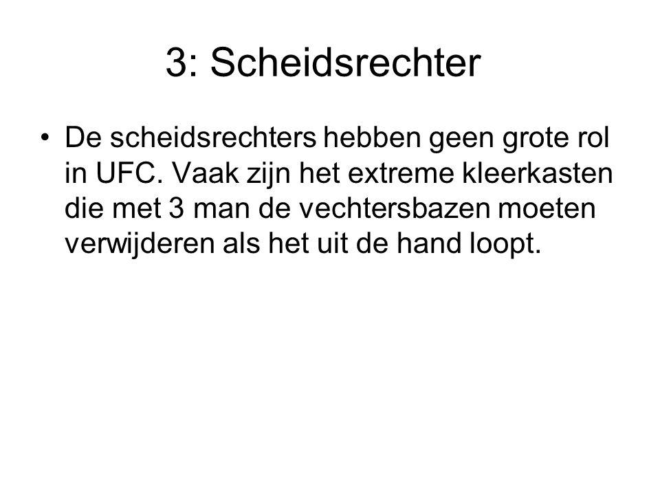 3: Scheidsrechter De scheidsrechters hebben geen grote rol in UFC.