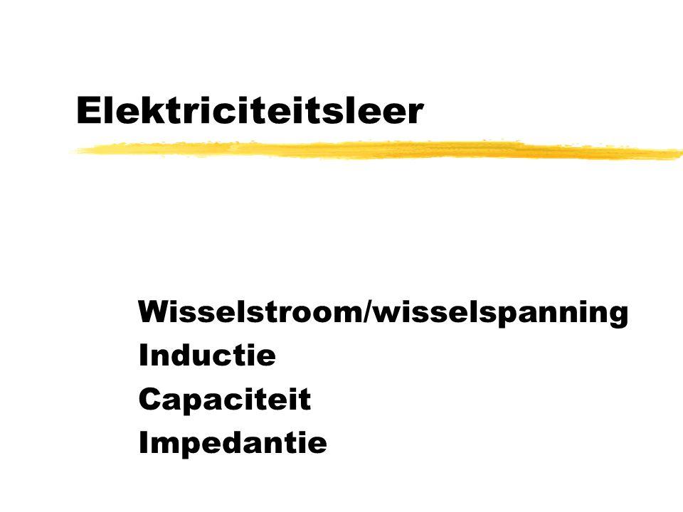 Elektriciteitsleer Wisselstroom/wisselspanning Inductie Capaciteit Impedantie