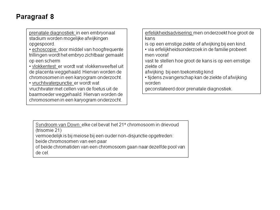 Paragraaf 8 prenatale diagnostiek: in een embryonaal stadium worden mogelijke afwijkingen opgespoord. echoscopie: door middel van hoogfrequente trilli