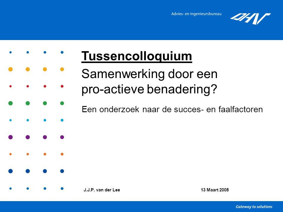Samenwerking door een pro-actieve benadering? Een onderzoek naar de succes- en faalfactoren J.J.P. van der Lee13 Maart 2008 Tussencolloquium