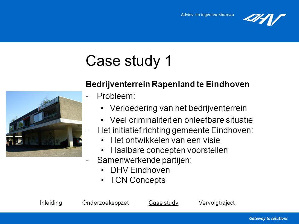 Case study 1 Bedrijventerrein Rapenland te Eindhoven -Probleem: Verloedering van het bedrijventerrein Veel criminaliteit en onleefbare situatie Inleid