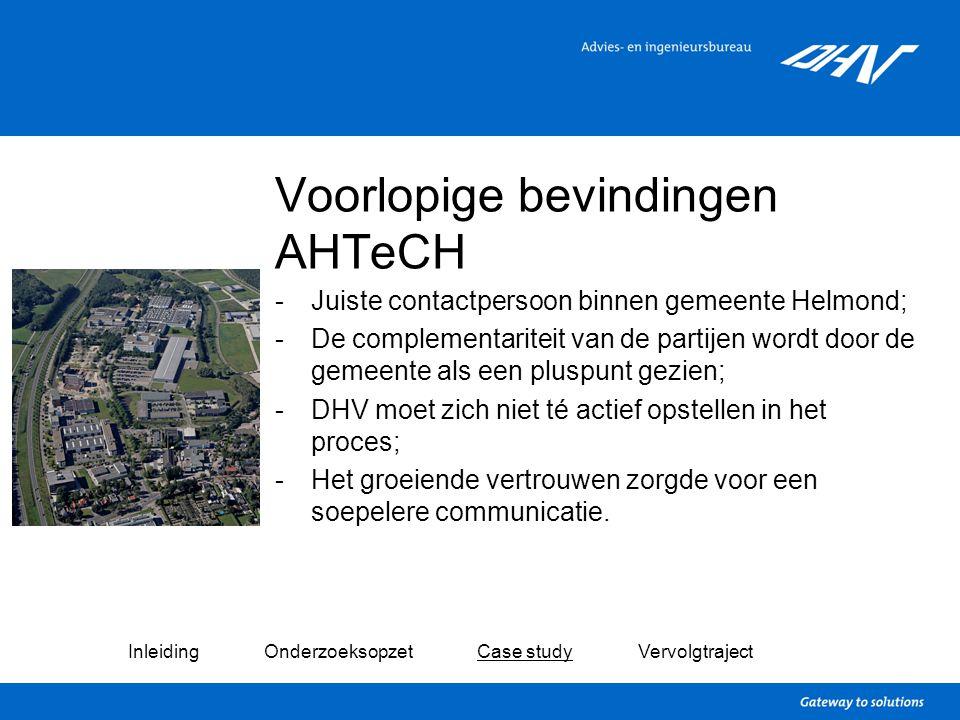 Voorlopige bevindingen AHTeCH -Juiste contactpersoon binnen gemeente Helmond; -De complementariteit van de partijen wordt door de gemeente als een plu