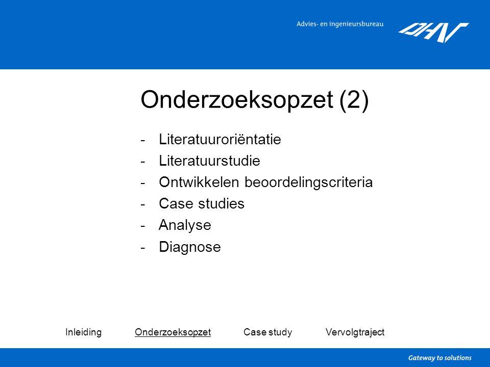 Onderzoeksopzet (2) -Literatuuroriëntatie -Literatuurstudie -Ontwikkelen beoordelingscriteria -Case studies -Analyse -Diagnose Inleiding Onderzoeksopz